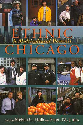 Ethnic Chicago: A Multicultural Portrait - Holli, Melvin G (Editor), and Jones, Peter D, M.D (Editor)