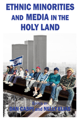 Ethnic Minorities and Media in the Holy Land - Caspi, Dan (Editor), and Elias, Nelly (Editor)