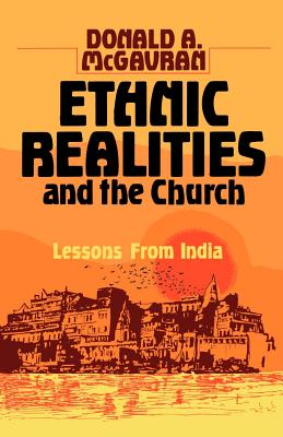 Ethnic Realities and the Church: Lessons from India - McGavran, Donald Anderson