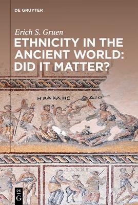 Ethnicity in the Ancient World - Did it matter? - Gruen, Erich S