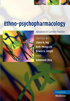 Ethno-psychopharmacology: Advances in Current Practice - Ng, Chee H. (Editor), and Lin, Keh-Ming (Editor), and Singh, Bruce S. (Editor)