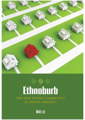 Ethnoburb: The New Ethnic Community in Urban America - Li, Wei, Professor, M.D.