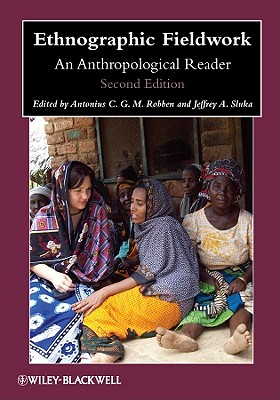 Ethnographic Fieldwork: An Anthropological Reader - Robben, Antonius C. G. M. (Editor), and Sluka, Jeffrey A. (Editor)