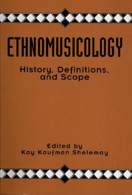 Ethnomusicology: History, Definitions, and Scope: A Core Collection of Scholarly Articles - Shelemay, Kay Kaufman (Editor)