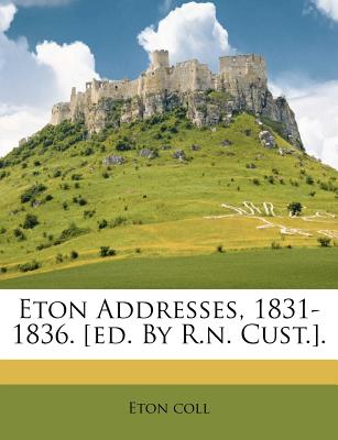 Eton Addresses, 1831-1836. [Ed. by R.N. Cust.]. - Coll, Eton