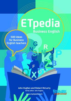 Etpedia Business English: 500 Ideas for Business English Teachers - McLarty, Robert, and Hughes, John