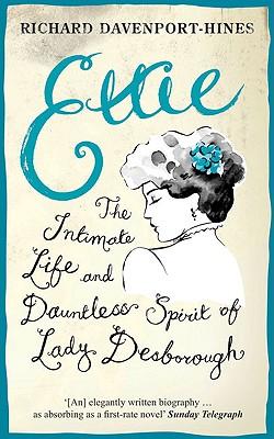 Ettie: The Intimate Life and Dauntless Spirit of Lady Desborough - Davenport-Hines, Richard