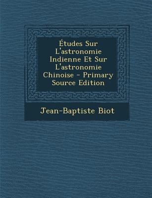 Etudes Sur L'Astronomie Indienne Et Sur L'Astronomie Chinoise - Biot, Jean-Baptiste