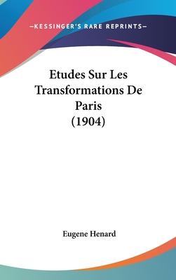 Etudes Sur Les Transformations de Paris (1904) - Henard, Eugene