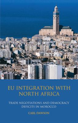 EU Integration with North Africa: Trade Negotiations and Democracy Deficits in Morocco - Dawson, Carl, Professor