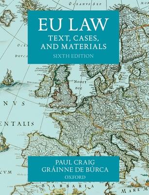 EU Law: Text, Cases, and Materials - Craig, Paul, Professor, and De Burca, Grainne