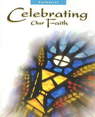 Eucharist: Celebrating Our Faith - Osterholt, Jane Marie (Consultant editor)