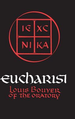 Eucharist: Theology and Spirituality of the Eucharistic Prayer - Bouyer, Louis