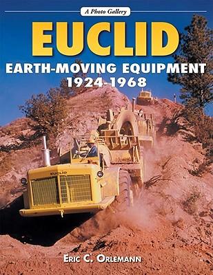 Euclid Earthmoving Equipment: 1924-1968 - Orlemann, Eric