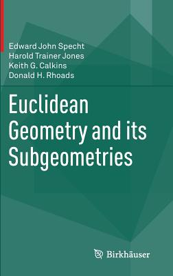 Euclidean Geometry and Its Subgeometries - Specht, Edward John