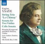 Eugène Ysaÿe: String Trio 'Le Chimay'; Sonata for Two Violins; Cello Sonata