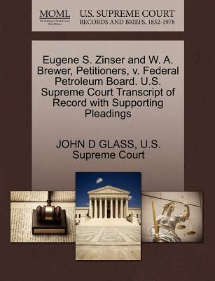 Eugene S. Zinser and W. A. Brewer, Petitioners, V. Federal Petroleum Board. U.S. Supreme Court Transcript of Record with Supporting Pleadings - Glass, John D, and U S Supreme Court (Creator)