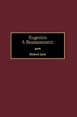 Eugenics: A Reassessment - Lynn, Richard