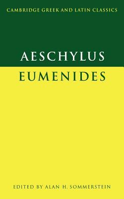 Eumenides - Aeschylus, and Sommerstein, Alan H (Editor)