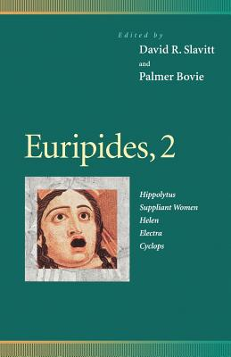 Euripides, 2: Hippolytus, Suppliant Women, Helen, Electra, Cyclops - Slavitt, David R (Editor), and Bovie, Palmer, Professor (Translated by), and Moore, Richard, M.D (Contributions by)