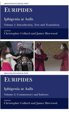 Euripides: Iphigenia at Aulis: Volume 1: Introduction, Text and Translation; Volume 2: Commentary and Indexes - Collard, Christopher, and Morwood, James