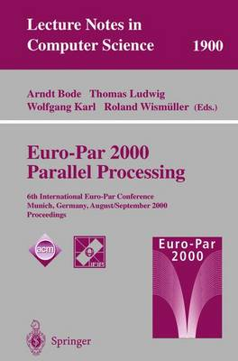 Euro-Par 2000 Parallel Processing: 6th International Euro-Par Conference Munich, Germany, August 29 - September 1, 2000 Proceedings - Bode, Arndt (Editor), and Ludwig, Thomas, Professor (Editor), and Karl, Wolfgang (Editor)