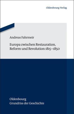 Europa Zwischen Restauration, Reform Und Revolution 1815-1850 - Fahrmeir, Andreas