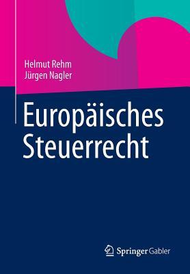 Europaisches Steuerrecht - Rehm, Helmut, and Nagler, Jurgen