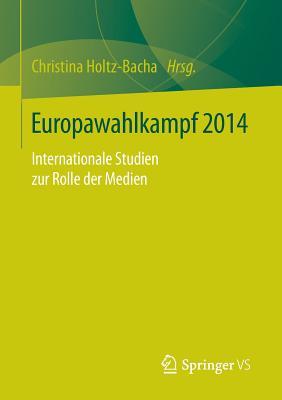 Europawahlkampf 2014: Internationale Studien Zur Rolle Der Medien - Holtz-Bacha, Christina, Dr. (Editor)