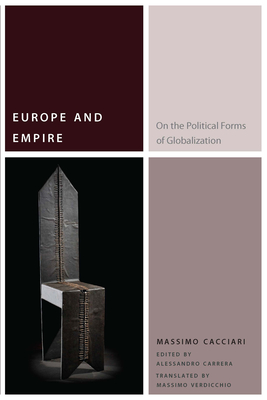 Europe and Empire: On the Political Forms of Globalization - Cacciari, Massimo