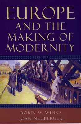 Europe and the Making of Modernity: 1815-1914 - Winks, Robin W, and Neuberger, Joan