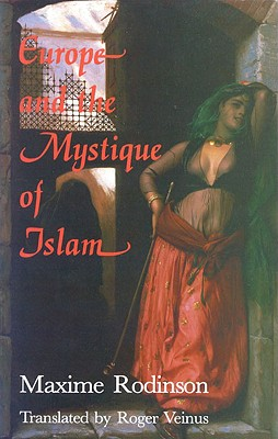 Europe and the Mystique of Islam - Rodinson, Maxime, and Veinus, Roger (Translated by)