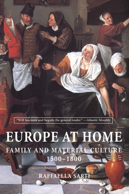 Europe at Home: Family and Material Culture, 1500-1800 - Sarti, Raffaella, and Cameron, Allan (Translated by)