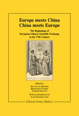 Europe Meets China - China Meets Europe: The Beginnings of European-Chinese Scientific Exchange in the 17th Century - Deiwiks, S. -J. (Editor), and Fuhrer, B. (Editor), and Geulen, T. (Editor)