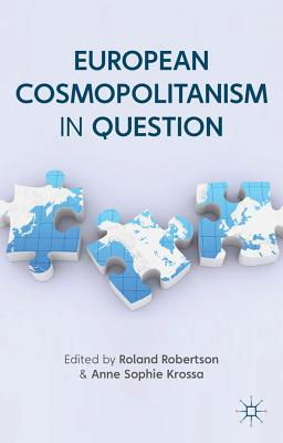 European Cosmopolitanism in Question - Robertson, R. (Editor), and Krossa, A. (Editor)