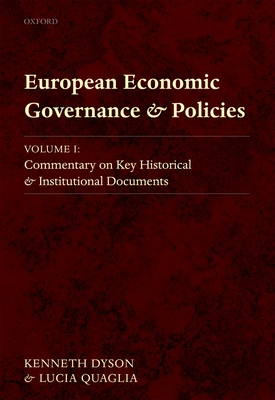 European Economic Governance and Policies: Volume I: Commentary on Key Historical and Institutional Documents - Dyson, Kenneth, and Quaglia, Lucia