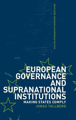 European Governance and Supranational Institutions - Tallberg, Jonas