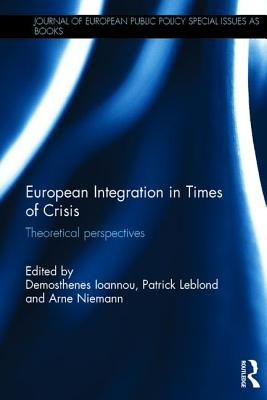 European Integration in Times of Crisis: Theoretical Perspectives - Niemann, Arne (Editor), and Ioannou, Demosthenes (Editor), and Leblond, Patrick (Editor)