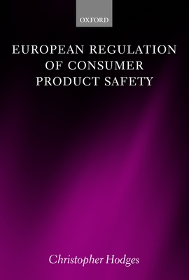 European Regulation of Consumer Product Safety - Hodges, Christopher