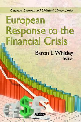 European Response to the Financial Crisis - Whitley, Baron L. (Editor)