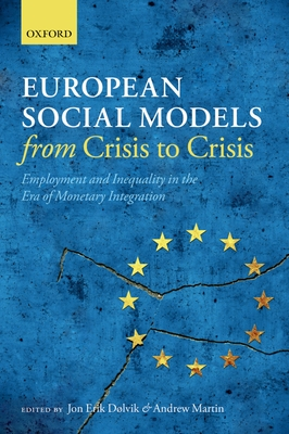 European Social Models From Crisis to Crisis:: Employment and Inequality in the Era of Monetary Integration - Dolvik, Jon Erik (Editor), and Martin, Andrew (Editor)