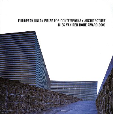 European Union Prize for Contemporary Architecture - Ferrater, Carlos (Contributions by), and Mvrdv (Contributions by), and Geuze, Adriaan (Contributions by)