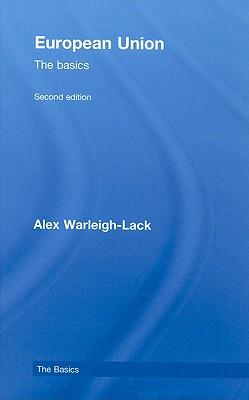European Union: The Basics - Warleigh, Alex