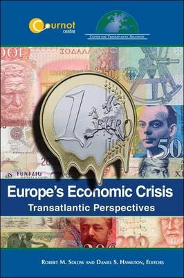 Europe's Economic Crisis: Transatlantic Perspectives - Solow, Robert M (Editor), and Hamilton, Daniel S (Editor)