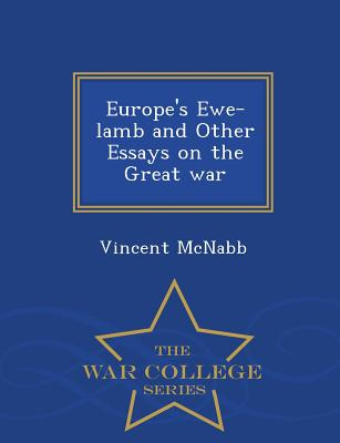 Europe's Ewe-Lamb and Other Essays on the Great War - War College Series - McNabb, Vincent