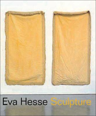 Eva Hesse: Sculpture - Sussman, Elisabeth, Ms., and Wasserman, Fred, and Bois, Yve-Alain