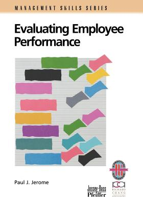 Evaluating Employee Performance: A Practical Guide to Assessing Performance - Jerome, Paul J
