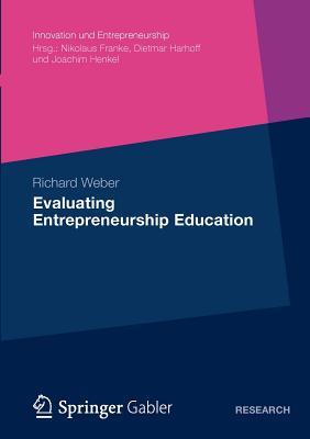 Evaluating Entrepreneurship Education - Weber, Richard, Professor