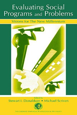 Evaluating Social Programs and Problems: Visions for the New Millennium - Donaldson, Stewart I (Editor), and Scriven, Michael (Editor)