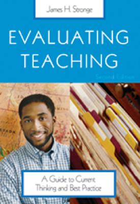Evaluating Teaching: A Guide to Current Thinking and Best Practice - Stronge, James H